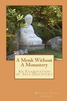 A Monk without a Monastery : An Examination of Self-Discovery - Michael James Jaquish