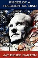 Pieces of a Presidential Mind - Barton, Jay Bruce