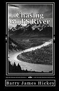 Chasing God's River - Hickey, Barry James