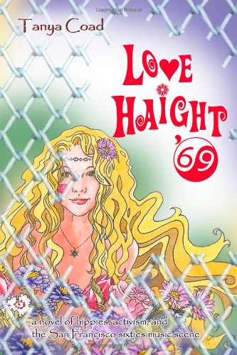 Love Haight '69: a novel of hippies, activism, and the San Francisco sixties music scene - Tanya Coad