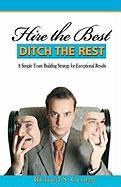 Hire the Best - Ditch the Rest - George, Richard S.