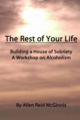 The Rest Of Your Life: Building A House Of Sobriety - Allen Reid McGinnis