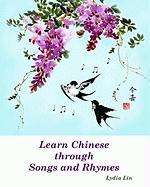 Learn Chinese Through Songs and Rhymes - Lin, Lydia