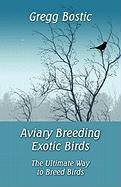 Aviary Breeding Exotic Birds: The Ultimate Way to Breed Birds