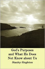 God's Purposes and What He Does Not Know about Us