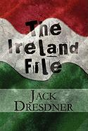 The Ireland File - Dresdner, Jack
