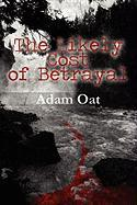 The Likely Cost of Betrayal - Oat, Adam