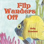 Flip Wanders Off - Monahan, Holly