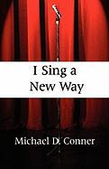 I Sing a New Way - Conner, Michael D.
