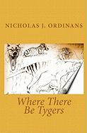 Where There Be Tygers - Ordinans, Nicholas J.