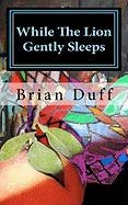 While the Lion Gently Sleeps - Duff, Brian