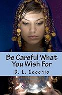 Be Careful What You Wish for - Cocchio, D. L.