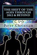 The Shift of the Ages Through 2012 and Beyond - Christian, Peter