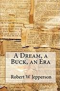 A Dream, a Buck, an Era - Jepperson, Robert W.