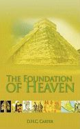 The Foundation of Heaven - Carter, D. H. C.
