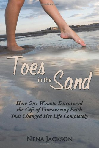 Toes in the Sand: How One Woman Discovered the Gift of Unwavering Faith That Changed Her Life Completely - Nena Jackson
