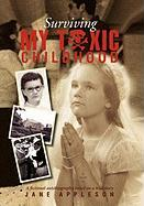 Surviving My Toxic Childhood: A Fictional Autobiography Based on a True Story - Appleson, Jane