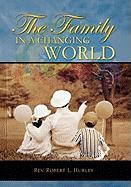 The Family in a Changing World - Hurley, Rev Robert L.