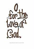 O for the Love of God - Hutchinson, Michelle