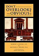 Don't Overlook the Obvious! - Robert J. Joling, J. D.; Michael S. Joling, B. a.