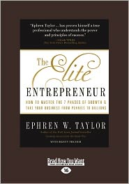 The Elite Entrepreneur: How to Master the 7 Phases of Business and Take Your Company from Pennies to Billions (Large Print 16pt)