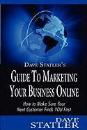 Dave Statler's Guide to Marketing Your Business Online - Statler, Dave