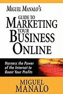 Miguel Manalo's Guide to Marketing Your Business Online - Manalo, Miguel