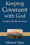 Keeping Covenant with God: Living by the Blood of Jesus