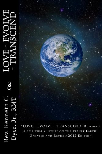 Love - Evolve - Transcend: Building a Spiritual Culture on the Planet Earth - Rev. Kenneth C. Dyer Jr.