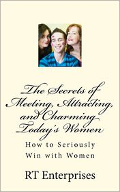 The Secrets of Meeting, Attracting, and Charming Today's Women