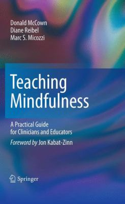 Teaching Mindfulness : A Practical Guide for Clinicians and Educators - Diane Reibel; Marc S. Micozzi; Donald McCown