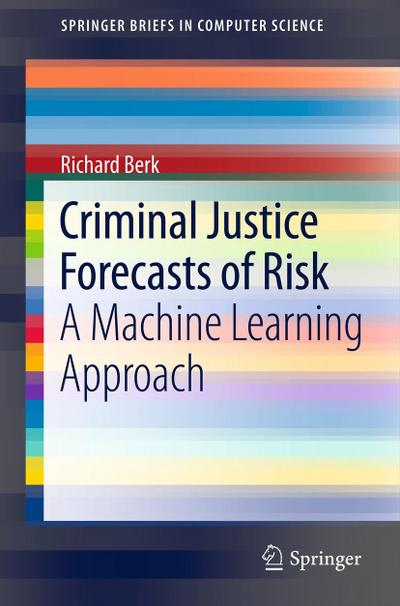 Criminal Justice Forecasts of Risk : A Machine Learning Approach - Richard Berk