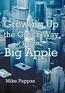 Growing Up the Greek Way in the Big Apple - Pappas, Mike