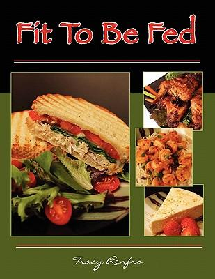 Fit to Be Fed (Paperback or Softback) - Renfro, Tracy