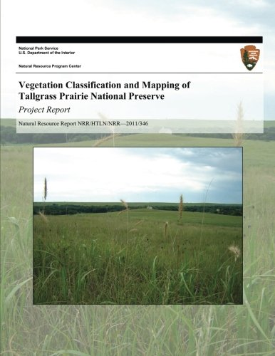 Vegetation Classification and Mapping of Tallgrass Prairie National Preserve: Project Report (Natural Resource Report NRR/HTLN/NRR?2011/346) - Kindscher, Kelly