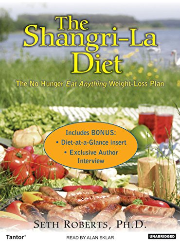 The Shangri-La Diet: The No Hunger Eat Anything Weight-Loss Plan - Seth Roberts Ph.D.