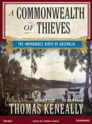 A Commonwealth of Thieves: The Improbable Birth of Australia - Keneally, Thomas