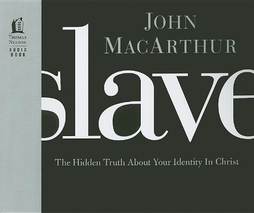 Slave: The Hidden Truth About Your Identity in Christ - John MacArthur