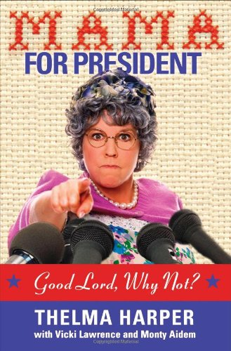 Mama for President: Good Lord, Why Not? - Vicki Lawrence; Monty Aidem