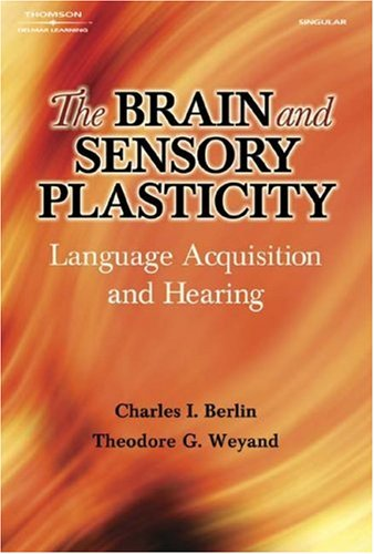 The Brain And Sensory Plasticity: Language Acquisition And Hearing - Charles I Berlin; Theodore Weyand
