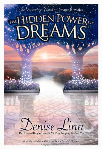 The Hidden Power of Dreams: The Mysterious World of Dreams Revealed - Denise Linn