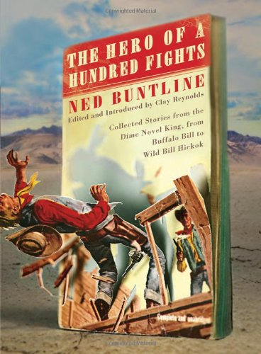The Hero of a Hundred Fights: Collected Stories from the Dime Novel King, from Buffalo Bill to Wild Bill Hickok - R. Clay Reynolds