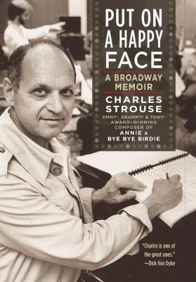 Put on a Happy Face : A Broadway Memoir - Charles Strouse