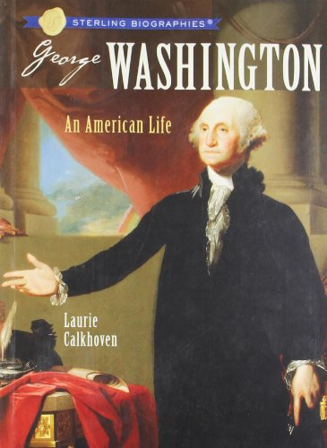 Sterling Biographiesr: George Washington: An American Life - Laurie Calkhoven