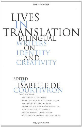 Lives in Translation: Bilingual Writers on Identity and Creativity - Isabelle de Courtivron