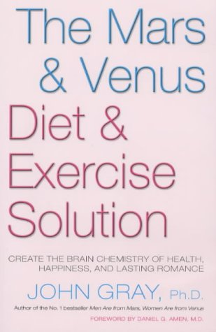 The Mars and Venus Diet and Exercise Solution : Create the Brain Chemistry of Health, Happiness, and Lasting Romance - Gray, John