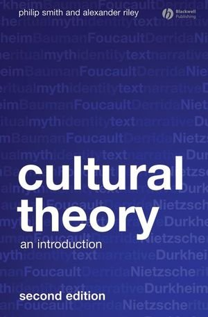 Cultural Theory: An Introduction - Philip Smith; Alexander Riley
