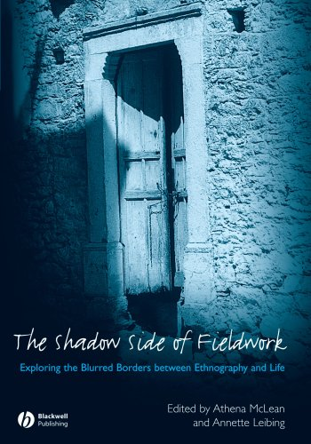 The Shadow Side of Fieldwork: Exploring the Blurred Borders between Ethnography and Life - Athena McLean; Annette Leibing