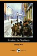 Knocking the Neighbors (Dodo Press) - Ade, George