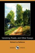 Vanishing Roads, and Other Essays (Dodo Press) - Le Gallienne, Richard